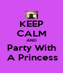 KEEP CALM AND Party With  A Princess - Personalised Poster A4 size