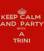 KEEP CALM  AND  PARTY WITH  A TRINI - Personalised Poster A4 size