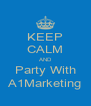 KEEP CALM AND Party With A1Marketing - Personalised Poster A4 size