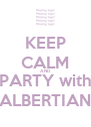 KEEP CALM AND PARTY with ALBERTIAN - Personalised Poster A4 size