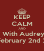 KEEP CALM AND Party With Audrey Ray  On February 2nd 2013 - Personalised Poster A4 size