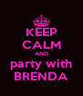 KEEP CALM AND party with BRENDA - Personalised Poster A4 size
