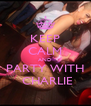 KEEP CALM AND PARTY WITH  CHARLIE - Personalised Poster A4 size