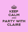 KEEP CALM AND PARTY WITH CLAIRE - Personalised Poster A4 size