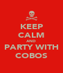 KEEP CALM AND PARTY WITH COBOS - Personalised Poster A4 size