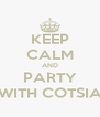 KEEP CALM AND PARTY WITH COTSIA - Personalised Poster A4 size