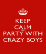 KEEP CALM AND PARTY WITH CRAZY BOYS - Personalised Poster A4 size