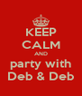KEEP CALM AND party with Deb & Deb - Personalised Poster A4 size