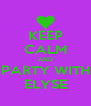 KEEP CALM AND PARTY WITH ELYSE - Personalised Poster A4 size