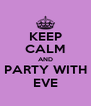 KEEP CALM AND PARTY WITH EVE - Personalised Poster A4 size