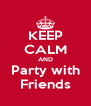 KEEP CALM AND Party with Friends - Personalised Poster A4 size