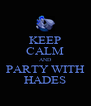 KEEP CALM AND PARTY WITH HADES - Personalised Poster A4 size