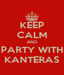 KEEP CALM AND PARTY WITH KANTERAS - Personalised Poster A4 size