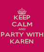KEEP CALM AND PARTY WITH KAREN - Personalised Poster A4 size