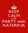 KEEP CALM AND PARTY with KATERINA - Personalised Poster A4 size