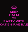 KEEP CALM AND PARTY WITH KATIE & RAE RAE - Personalised Poster A4 size