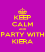KEEP CALM AND PARTY WITH KIERA - Personalised Poster A4 size