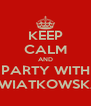 KEEP CALM AND PARTY WITH KWIATKOWSKA - Personalised Poster A4 size