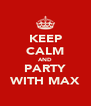 KEEP CALM AND PARTY WITH MAX - Personalised Poster A4 size