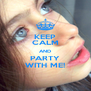 KEEP CALM AND PARTY WITH ME! - Personalised Poster A4 size