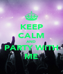 KEEP CALM AND PARTY WITH ME - Personalised Poster A4 size