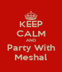 KEEP CALM AND Party With Meshal - Personalised Poster A4 size