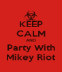 KEEP CALM AND Party With Mikey Riot - Personalised Poster A4 size