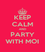 KEEP CALM AND PARTY WITH MOI - Personalised Poster A4 size