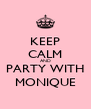 KEEP CALM AND PARTY WITH MONIQUE - Personalised Poster A4 size