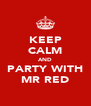 KEEP CALM AND PARTY WITH MR RED - Personalised Poster A4 size