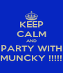 KEEP CALM AND PARTY WITH MUNCKY !!!!! - Personalised Poster A4 size