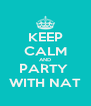 KEEP CALM AND PARTY  WITH NAT - Personalised Poster A4 size