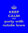 KEEP CALM AND party with natalie lowe - Personalised Poster A4 size