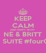 KEEP CALM AND PARTY WITH  NE & BRITT IN SUITE #four02 - Personalised Poster A4 size