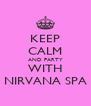 KEEP CALM AND PARTY WITH NIRVANA SPA - Personalised Poster A4 size
