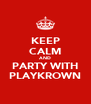 KEEP CALM AND PARTY WITH PLAYKROWN - Personalised Poster A4 size