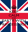 KEEP CALM AND PARTY WITH PRINCESS MON - Personalised Poster A4 size