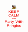 KEEP CALM AND Party With Pringles - Personalised Poster A4 size