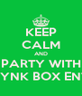 KEEP CALM AND PARTY WITH PYNK BOX ENT - Personalised Poster A4 size