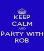 KEEP CALM AND PARTY WITH ROB - Personalised Poster A4 size