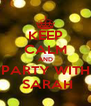 KEEP CALM AND PARTY WITH  SARAH - Personalised Poster A4 size