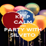 KEEP CALM AND PARTY WITH SILVETO - Personalised Poster A4 size