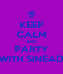 KEEP CALM AND PARTY WITH SINEAD - Personalised Poster A4 size