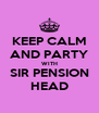 KEEP CALM AND PARTY WITH SIR PENSION HEAD - Personalised Poster A4 size