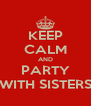 KEEP CALM AND PARTY WITH SISTERS - Personalised Poster A4 size