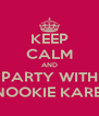KEEP CALM AND PARTY WITH SNOOKIE KAREN - Personalised Poster A4 size