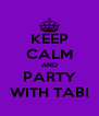 KEEP CALM AND PARTY WITH TABI - Personalised Poster A4 size