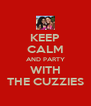 KEEP CALM AND PARTY WITH THE CUZZIES - Personalised Poster A4 size