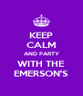 KEEP CALM AND PARTY WITH THE EMERSON'S - Personalised Poster A4 size