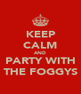 KEEP CALM AND PARTY WITH THE FOGGYS - Personalised Poster A4 size